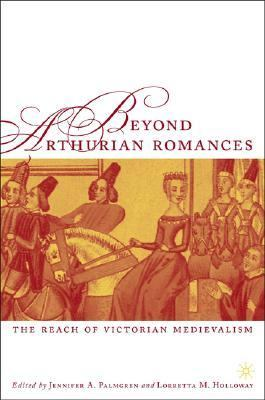 Beyond Arthurian Romances The Reach of Victorian Medievalism  2005 9781403967350 Front Cover