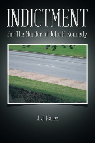 Indictment For the Murder of John F. Kennedy  2013 9781491805350 Front Cover