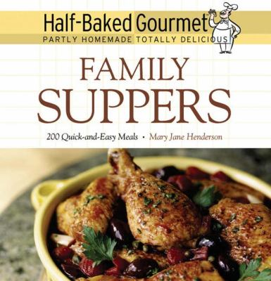 Half-Baked Gourmet Family Suppers  2005 9781557884350 Front Cover