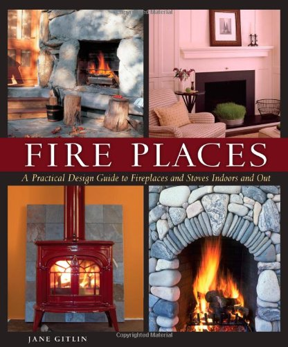 Fire Places A Practical Design Guide to Fireplaces and Stoves  2006 9781561588350 Front Cover
