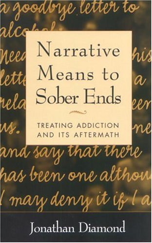 Narrative Means to Sober Ends Treating Addiction and Its Aftermath  2000 edition cover