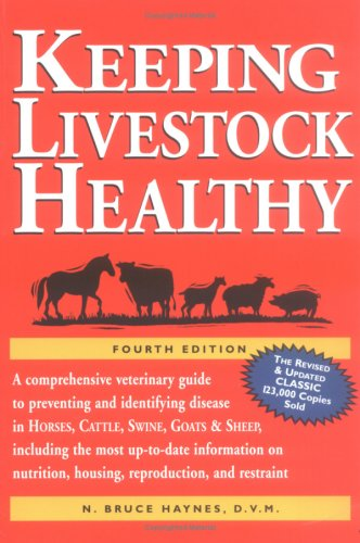 Keeping Livestock Healthy A Veterinary Guide to Horses, Cattle, Pigs, Goats and Sheep, 4th Edition 4th 2001 (Revised) 9781580174350 Front Cover