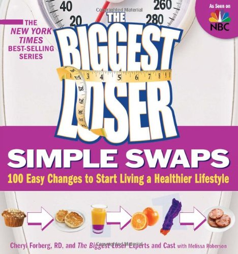Biggest Loser Simple Swaps 100 Easy Changes to Start Living a Healthier Lifestyle  2009 edition cover