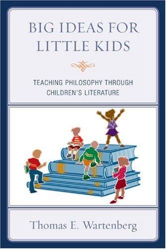 Big Ideas for Little Kids Teaching Philosophy Through Children's Literature  2009 edition cover