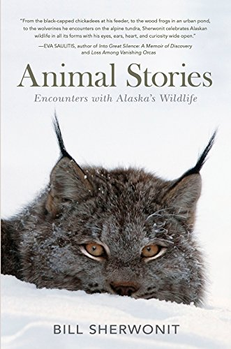 Animal Stories: Encounters With Alaska's Wildlife  2014 9781941821350 Front Cover