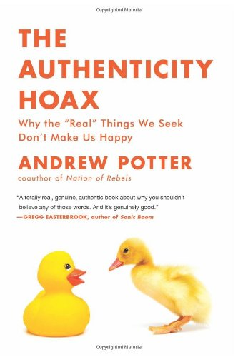 """Authenticity Hoax Why the """"Real"""" Things We Seek Don't Make Us Happy N/A edition cover"""