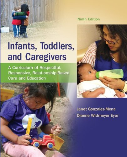 Infants, Toddlers, and Caregivers A Curriculum of Respectful, Responsive, Relationship-Based Care and Education 9th 2012 edition cover