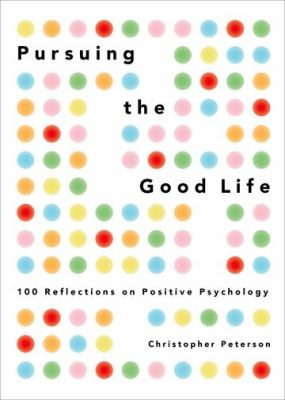 Pursuing the Good Life 100 Reflections on Positive Psychology  2013 edition cover