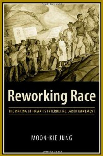 Reworking Race The Making of Hawaii's Interracial Labor Movement  2010 9780231135351 Front Cover