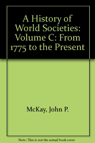 A History of World Societies: Volume C: from 1775 to the Present 7th 2006 9780312683351 Front Cover