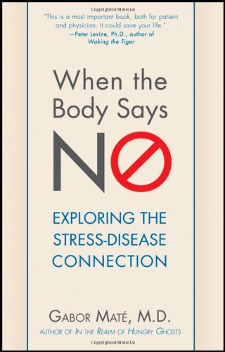 When the Body Says No Understanding the Stress-Disease Connection  2011 edition cover