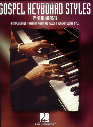 Gospel Keyboard Styles A Complete Guide to Harmony, Rhythm and Melody in Authentic Gospel Style N/A edition cover