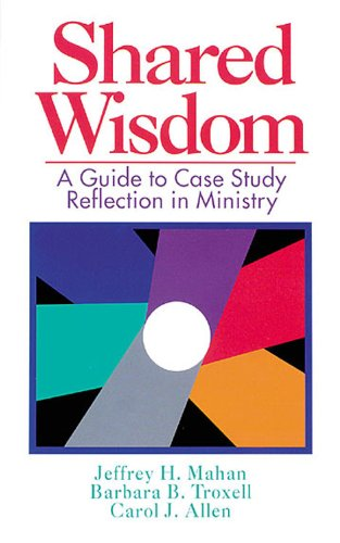Shared Wisdom A Guide to Case Study Reflection in Ministry N/A edition cover