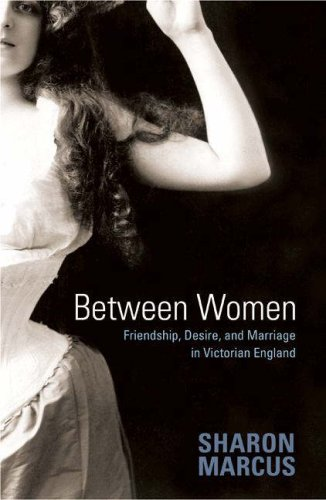 Between Women Friendship, Desire and Marriage in Victorian England  2007 edition cover