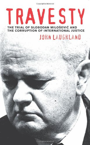 Travesty The Trial of Slobodan Milosevic and the Corruption of International Justice  2006 edition cover