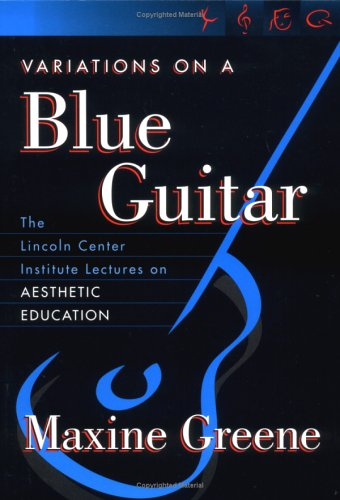 Variations on a Blue Guitar The Lincoln Center Institute Lectures on Aesthetic Education  2001 edition cover