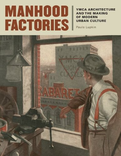 Manhood Factories YMCA Architecture and the Making of Modern Urban Culture  2010 edition cover