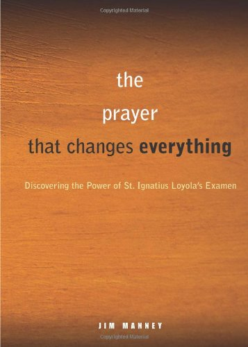 Simple, Life-Changing Prayer Discovering the Power of St. Ignatius Loyola's Examen  2011 edition cover