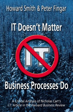 IT Doesn't Matter--Business Processes Do : A Critical Analysis of Nicholas Carr 's I. T. Article in the Harvard Business Review 1st 2003 edition cover