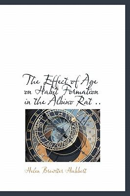 Effect of Age on Habit Formation in the Albino Rat N/A 9781115726351 Front Cover