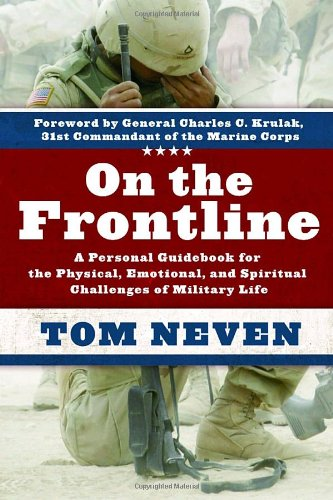 On the Frontline A Personal Guidebook for the Physical, Emotional, and Spiritual Challenges of Military Life  2006 9781400073351 Front Cover