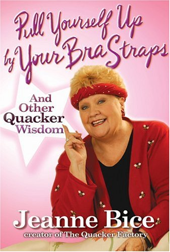 Pull Yourself up by Your Bra Straps And Other Quacker Wisdom  2005 9781401302351 Front Cover