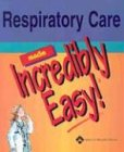 Respiratory Care Made Incredibly Easy!   2005 edition cover