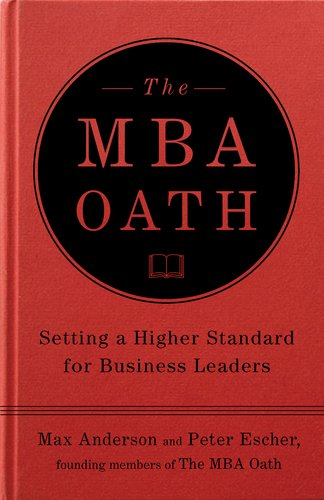 MBA Oath Setting a Higher Standard for Business Leaders  2010 edition cover
