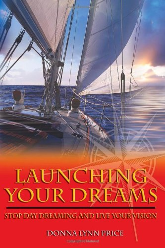 Launching Your Dreams   2013 9781938686351 Front Cover