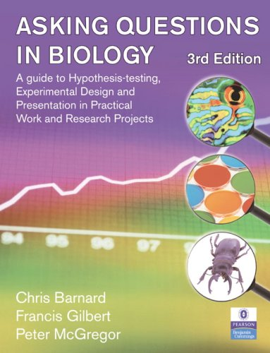 Asking Questions in Biology A Guide to Hypothesis Testing, Experimental Design and Presentation in Practical Work and Research Projects 3rd 2007 (Revised) 9780132224352 Front Cover