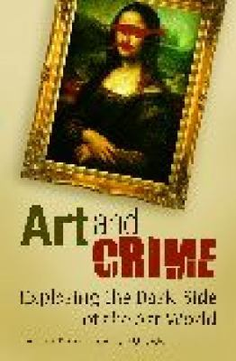 Art and Crime Exploring the Dark Side of the Art World  2009 edition cover