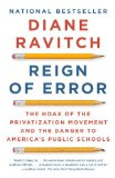 Reign of Error The Hoax of the Privatization Movement and the Danger to America's Public Schools N/A 9780345806352 Front Cover