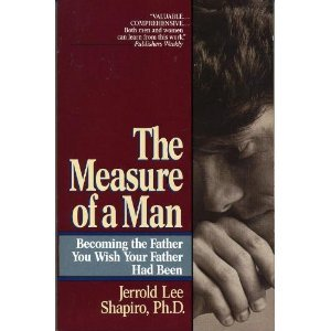 Measure of a Man Becoming the Father You Wish Your Father Had Been N/A edition cover