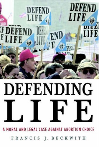 Defending Life A Moral and Legal Case Against Abortion Choice  2007 edition cover