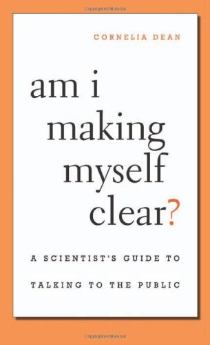 Am I Making Myself Clear? A Scientist's Guide to Talking to the Public  2009 9780674036352 Front Cover
