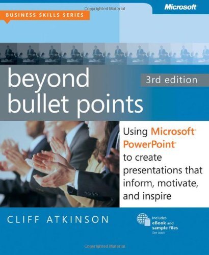 Beyond Bullet Points Using Microsoft� PowerPoint� to Create Presentations That Inform, Motivate, and Inspire 3rd 2011 9780735627352 Front Cover