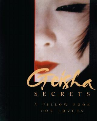 Geisha Secrets A Pillow Book for Lovers N/A 9780786708352 Front Cover
