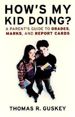 How's My Kid Doing A Parent's Guide to Grades, Marks, and Report Cards  2002 9780787967352 Front Cover