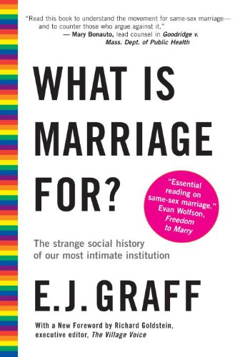 What Is Marriage For? : The Strange Social History of Our Most Intimate Institution  2004 edition cover
