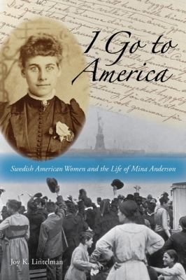 I Go to America Swedish American Women and the Life of Mina Anderson N/A edition cover