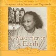 To Make Heaven On Earth: An Informal Talk By Paramahansa Yoganada  2005 9780876124352 Front Cover
