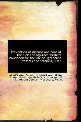 Prevention of Disease and Care of the Sick and Injured : Medical handbook for the use of lighthouse V N/A 9781113455352 Front Cover