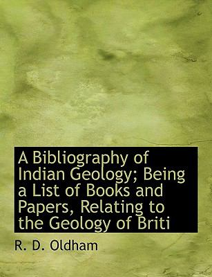 Bibliography of Indian Geology; Being a List of Books and Papers, Relating to the Geology of Briti N/A 9781113624352 Front Cover