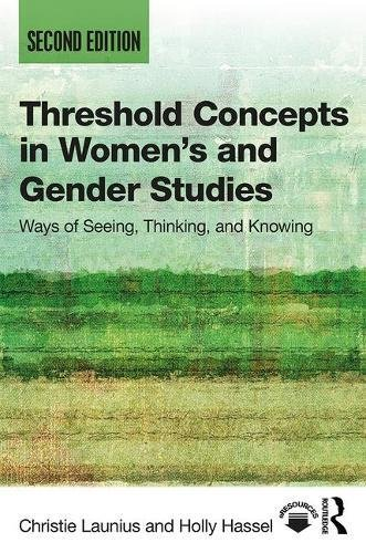 Threshold Concepts in Women�s and Gender Studies Ways of Seeing, Thinking, and Knowing 2nd 2018 9781138304352 Front Cover