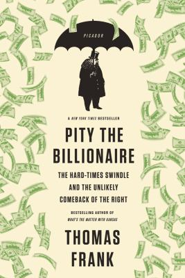 Pity the Billionaire The Hard-Times Swindle and the Unlikely Comeback of the Right Revised  edition cover