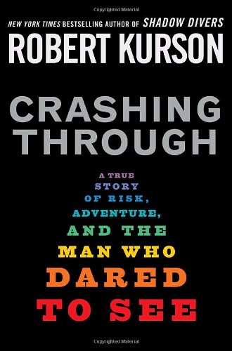 Crashing Through A True Story of Risk, Adventure, and the Man Who Dared to See  2007 9781400063352 Front Cover