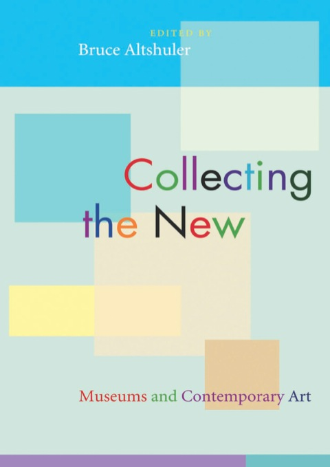 Collecting the New Museums and Contemporary Art  2005 (Student Manual, Study Guide, etc.) 9781400849352 Front Cover