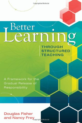 Better Learning Through Structured Teaching A Framework for the Gradual Release of Responsibility  2008 edition cover