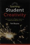 Sparking Student Creativity Practical Ways to Promote Innovative Thinking and Problem Solving  2014 edition cover