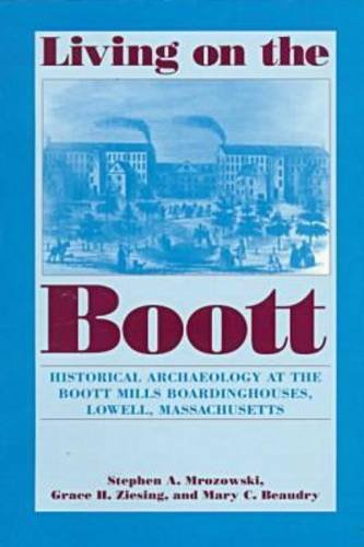 Living on the Boott Historical Archaeology at the Boott Mills Boardinghouses of Lowell, Massachusetts N/A edition cover